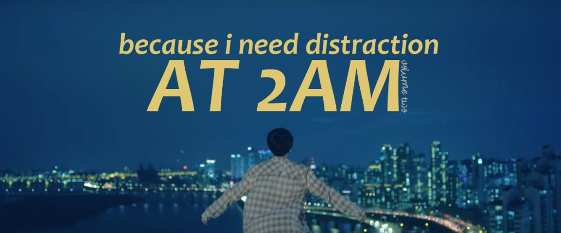 Because I Need Distraction at 2am Vol. 2 | I wrote a mini story